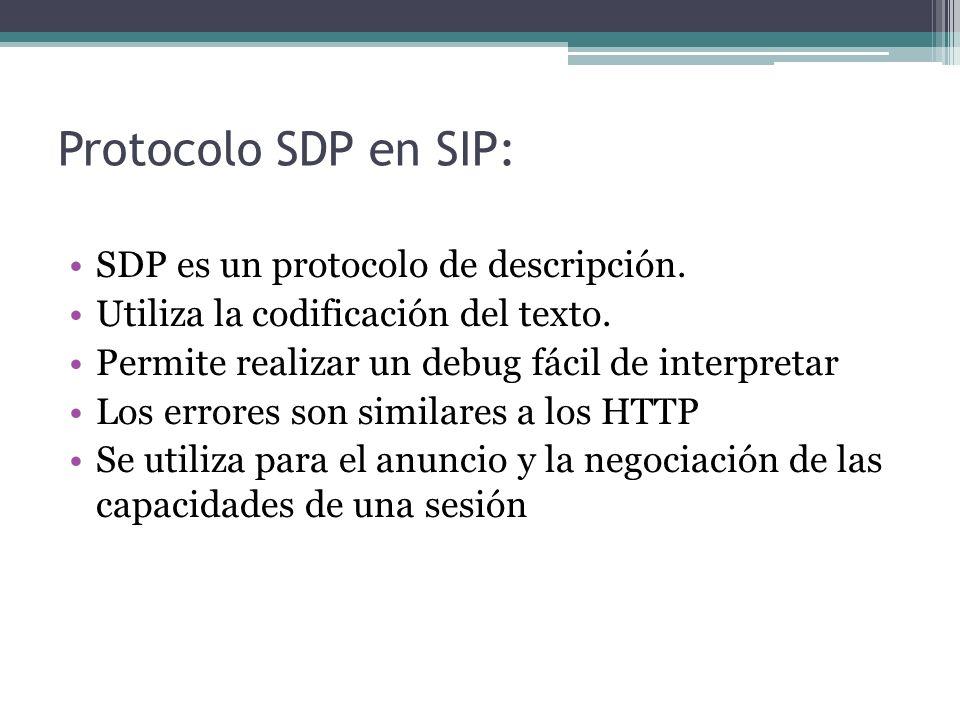 Protocolo SDP en SIP: SDP es un protocolo de descripción. Utiliza la codificación del texto. Permite realizar un debug fácil de interpretar Los errore