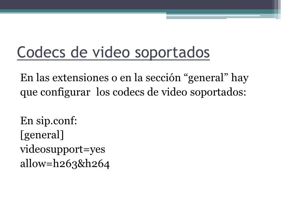 Codecs de video soportados En las extensiones o en la sección general hay que configurar los codecs de video soportados: En sip.conf: [general] videos