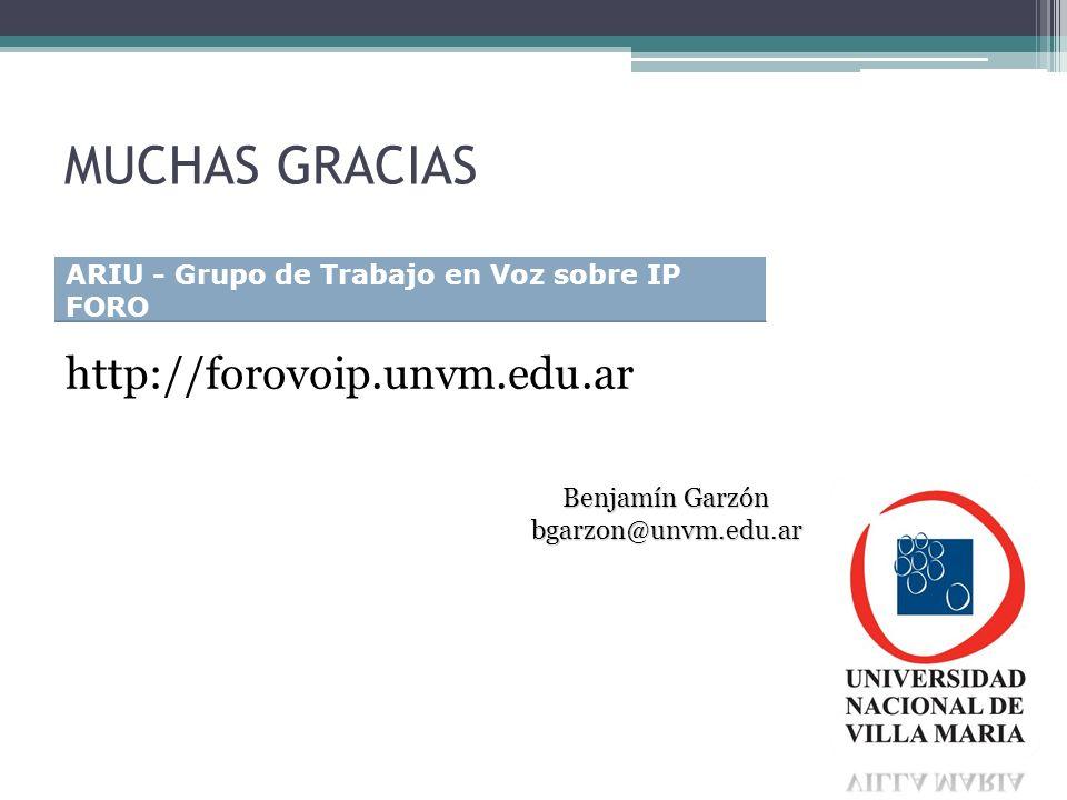 MUCHAS GRACIAS http://forovoip.unvm.edu.ar ARIU - Grupo de Trabajo en Voz sobre IP FORO Benjamín Garzón bgarzon@unvm.edu.ar