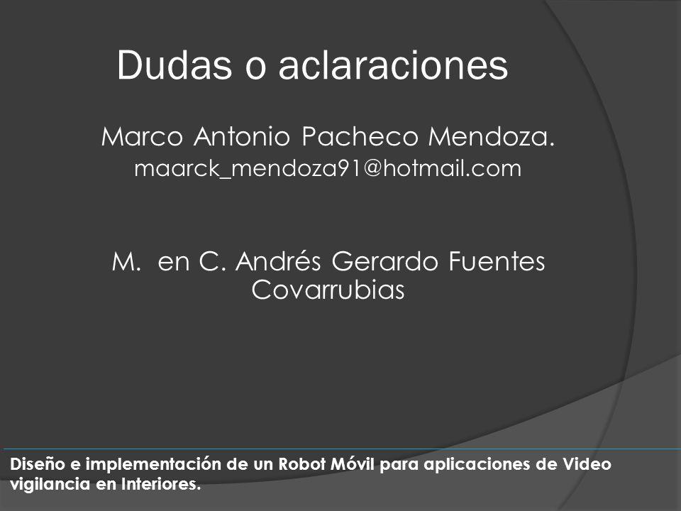 Dudas o aclaraciones Marco Antonio Pacheco Mendoza. maarck_mendoza91@hotmail.com M. en C. Andrés Gerardo Fuentes Covarrubias Diseño e implementación d