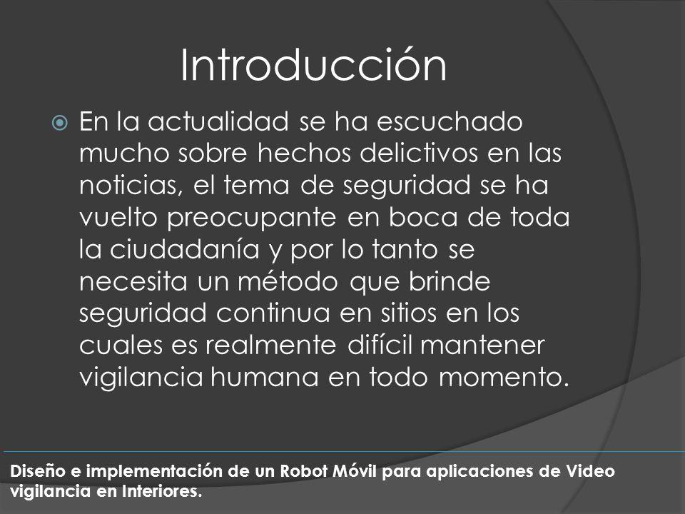 Objetivos Objetivo General: - Desarrollo de una aplicación software de video vigilancia y control de un robot móvil para el acopio y transmisión de imágenes en tiempo real.