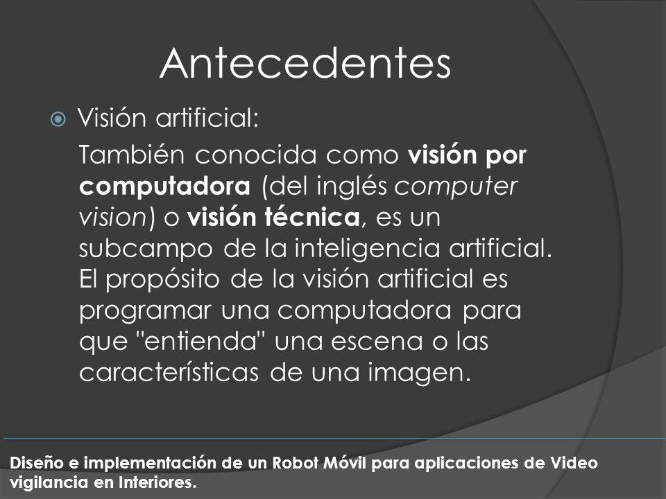 Antecedentes Visión artificial: También conocida como visión por computadora (del inglés computer vision) o visión técnica, es un subcampo de la intel