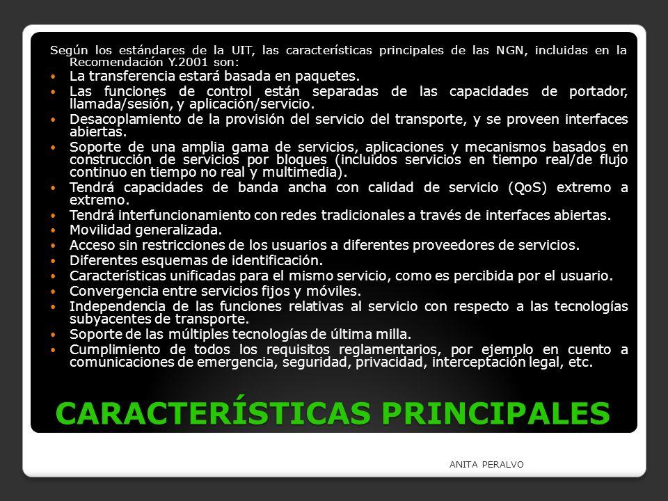 CARACTERÍSTICAS PRINCIPALES Según los estándares de la UIT, las características principales de las NGN, incluidas en la Recomendación Y.2001 son: La t