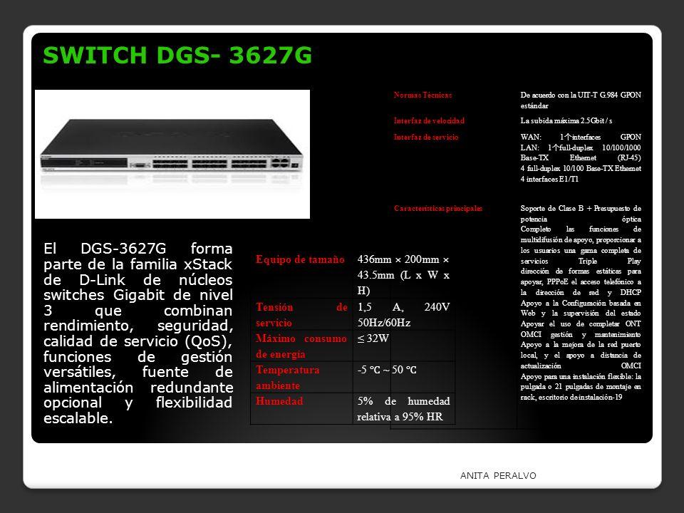 ANITA PERALVO SWITCH DGS- 3627G El DGS-3627G forma parte de la familia xStack de D-Link de núcleos switches Gigabit de nivel 3 que combinan rendimient