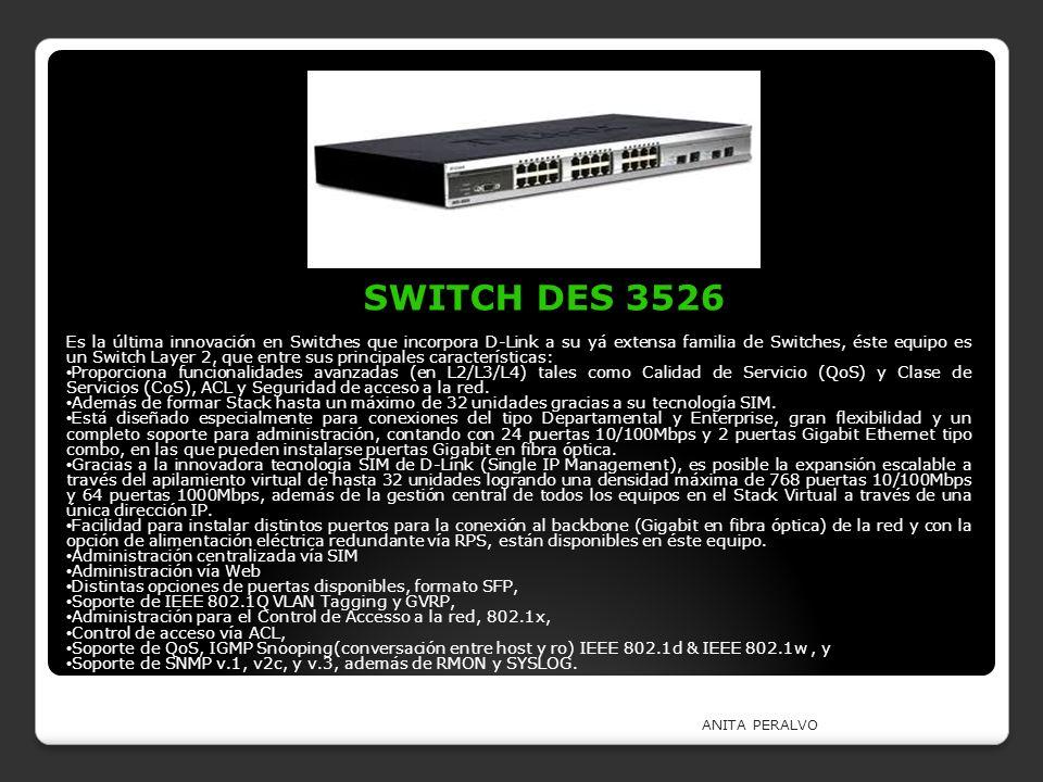 ANITA PERALVO SWITCH DES 3526 Es la última innovación en Switches que incorpora D-Link a su yá extensa familia de Switches, éste equipo es un Switch L