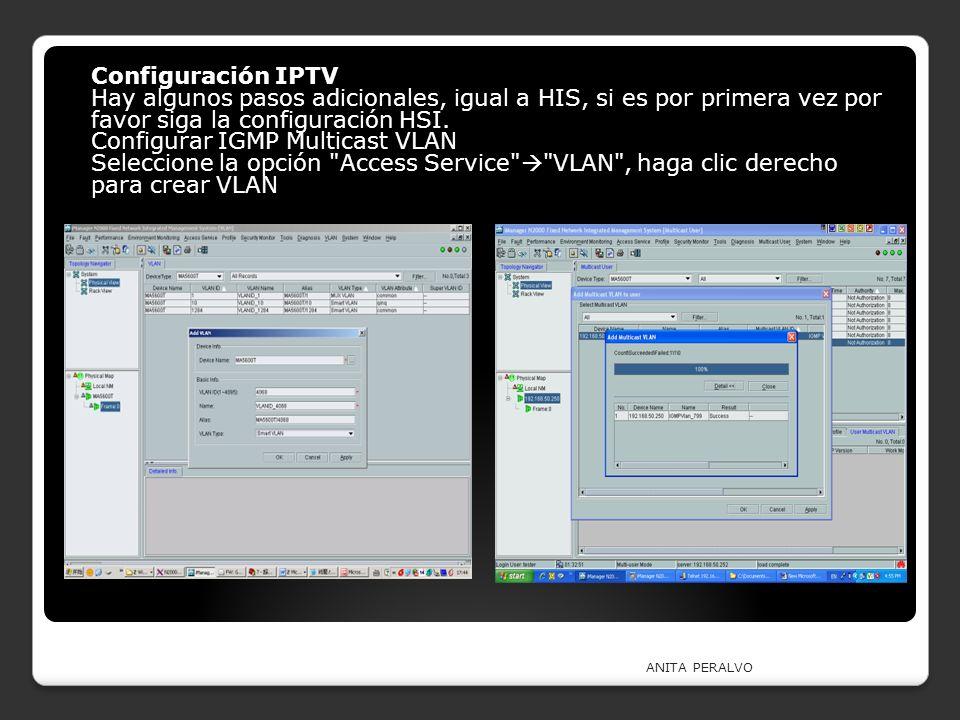 ANITA PERALVO Configuración IPTV Hay algunos pasos adicionales, igual a HIS, si es por primera vez por favor siga la configuración HSI. Configurar IGM