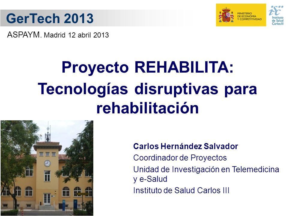 Carlos Hernández Salvador Coordinador de Proyectos Unidad de Investigación en Telemedicina y e-Salud Instituto de Salud Carlos III GerTech 2013 Proyec