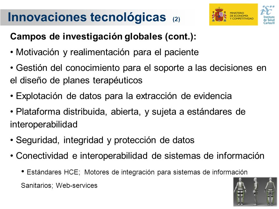 Innovaciones tecnológicas (2) Campos de investigación globales (cont.): Motivación y realimentación para el paciente Gestión del conocimiento para el