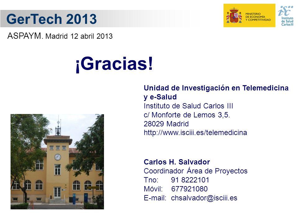 GerTech 2013 ¡Gracias! Unidad de Investigación en Telemedicina y e-Salud Instituto de Salud Carlos III c/ Monforte de Lemos 3,5. 28029 Madrid http://w