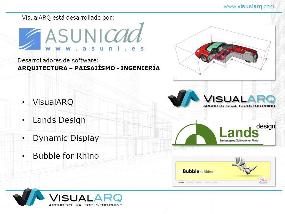 www.visualarq.com Lands Design Bubble for Rhino Desarrolladores de software: ARQUITECTURA – PAISAJÍSMO - INGENIERÍA VisualARQ Dynamic Display VisualARQ está desarrollado por: