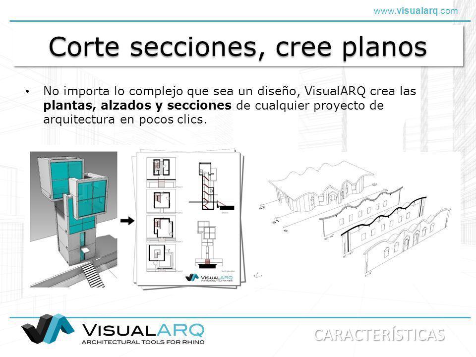 www.visualarq.com Corte secciones, cree planos No importa lo complejo que sea un diseño, VisualARQ crea las plantas, alzados y secciones de cualquier