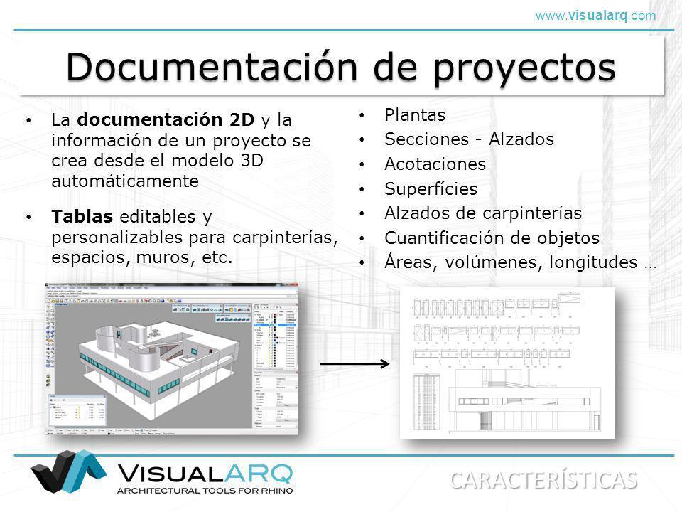 www.visualarq.com Información del modelo vinculada Los documentos y planos en 2D se actualizan automáticamente después de cada cambio del modelo 3D El modelo 3D se muestra en respresentación gráfica 2D en tiempo real Reajuste automático de los objetos después de cada edición CARACTERÍSTICAS