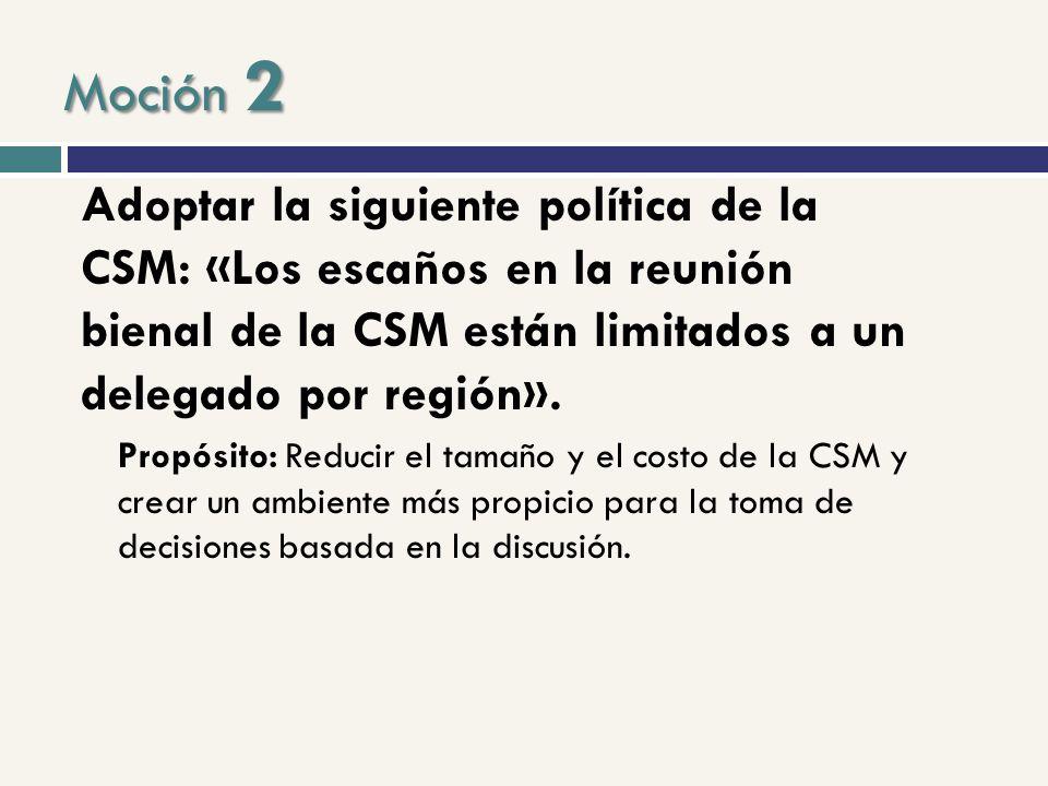 Moción 2 Adoptar la siguiente política de la CSM: «Los escaños en la reunión bienal de la CSM están limitados a un delegado por región». Propósito: Re