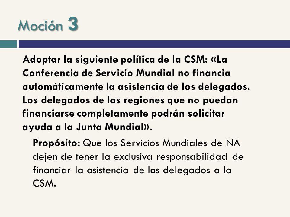 Moción 3 Adoptar la siguiente política de la CSM: «La Conferencia de Servicio Mundial no financia automáticamente la asistencia de los delegados.