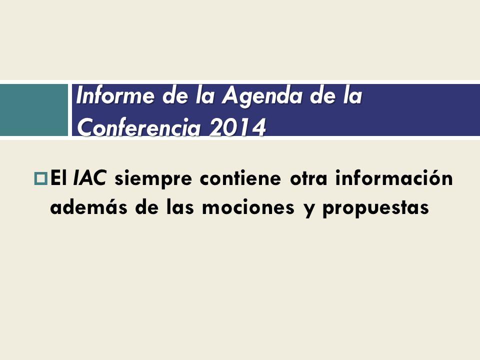 Informe de la Agenda de la Conferencia 2014 El IAC siempre contiene otra información además de las mociones y propuestas
