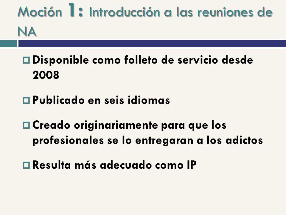 Moción 1: Introducción a las reuniones de NA Disponible como folleto de servicio desde 2008 Publicado en seis idiomas Creado originariamente para que