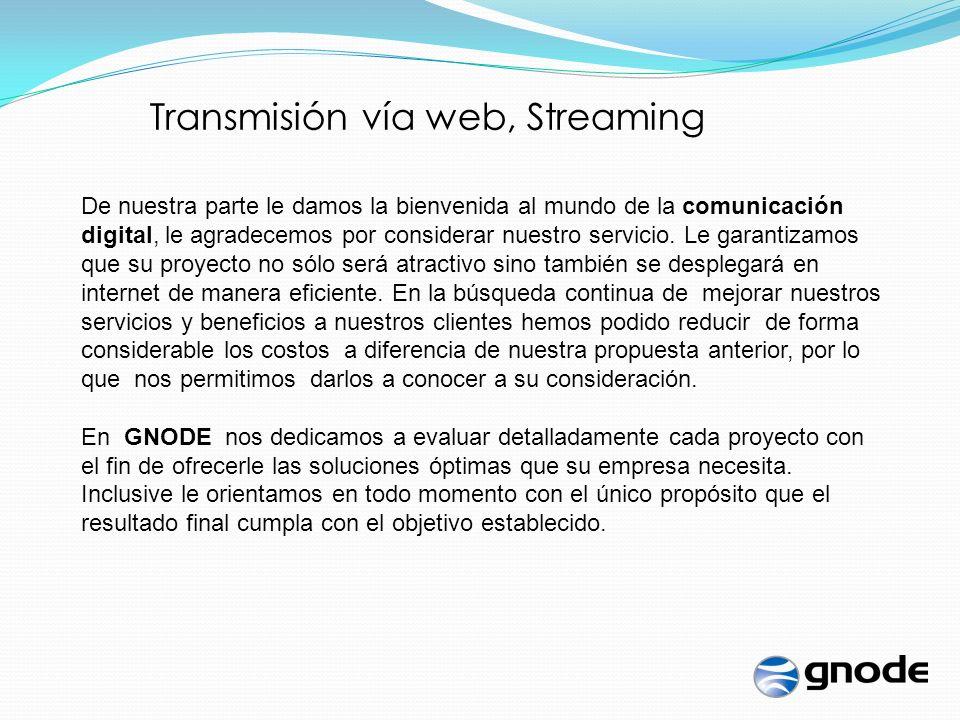 Transmisión vía web, Streaming De nuestra parte le damos la bienvenida al mundo de la comunicación digital, le agradecemos por considerar nuestro servicio.