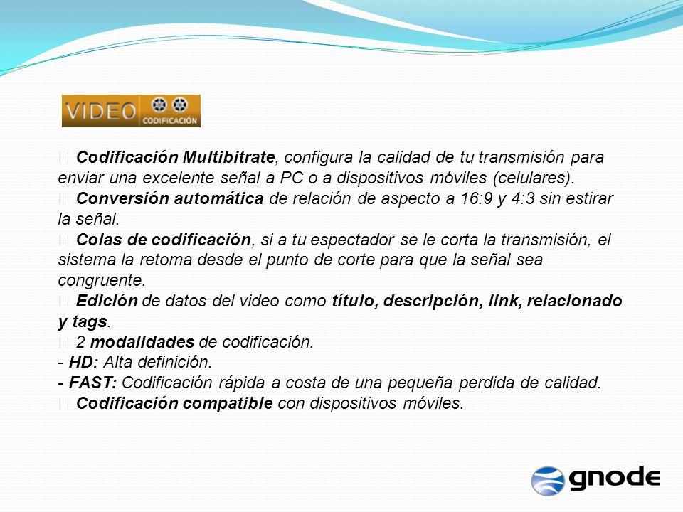 Codificación Multibitrate, configura la calidad de tu transmisión para enviar una excelente señal a PC o a dispositivos móviles (celulares).