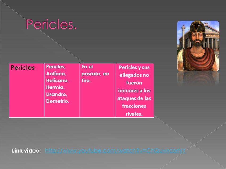Pericles Pericles, Antíoco, Helícano. Hermia, Lisandro, Demetrio. En el pasado, en Tiro. Pericles y sus allegados no fueron inmunes a los ataques de l