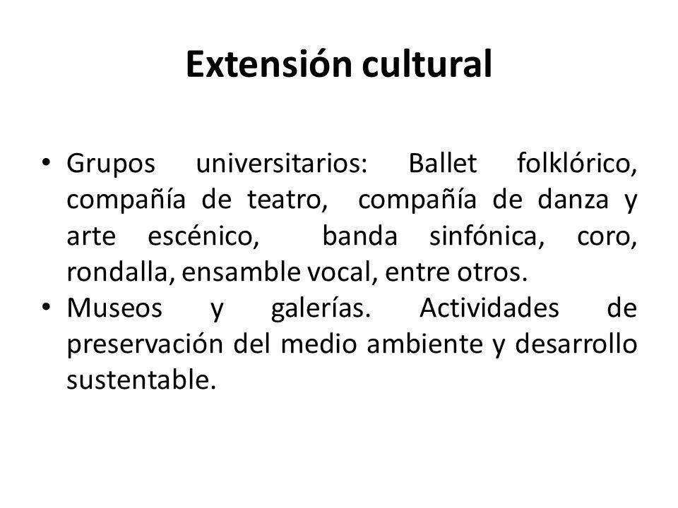 Extensión cultural Grupos universitarios: Ballet folklórico, compañía de teatro, compañía de danza y arte escénico, banda sinfónica, coro, rondalla, ensamble vocal, entre otros.
