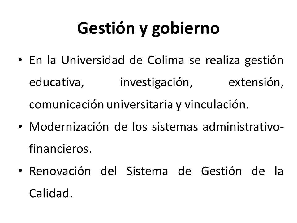 Gestión y gobierno En la Universidad de Colima se realiza gestión educativa, investigación, extensión, comunicación universitaria y vinculación.