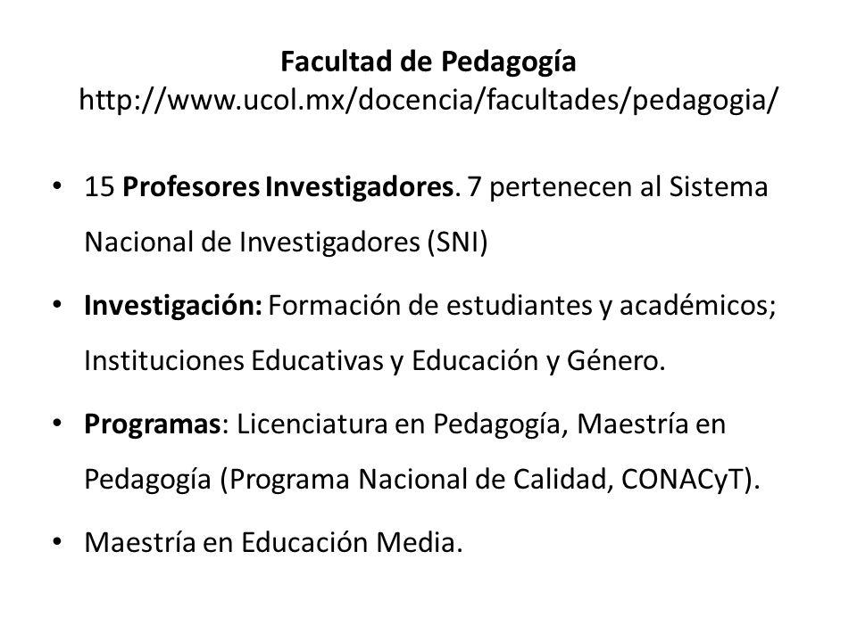 Facultad de Pedagogía http://www.ucol.mx/docencia/facultades/pedagogia/ 15 Profesores Investigadores.