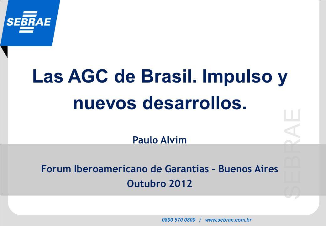0800 570 0800 / www.sebrae.com.br SEBRAE Las AGC de Brasil. Impulso y nuevos desarrollos. Paulo Alvim Forum Iberoamericano de Garantias – Buenos Aires