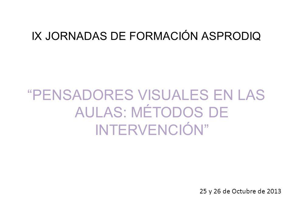 IX JORNADAS DE FORMACIÓN ASPRODIQ PENSADORES VISUALES EN LAS AULAS: MÉTODOS DE INTERVENCIÓN 25 y 26 de Octubre de 2013