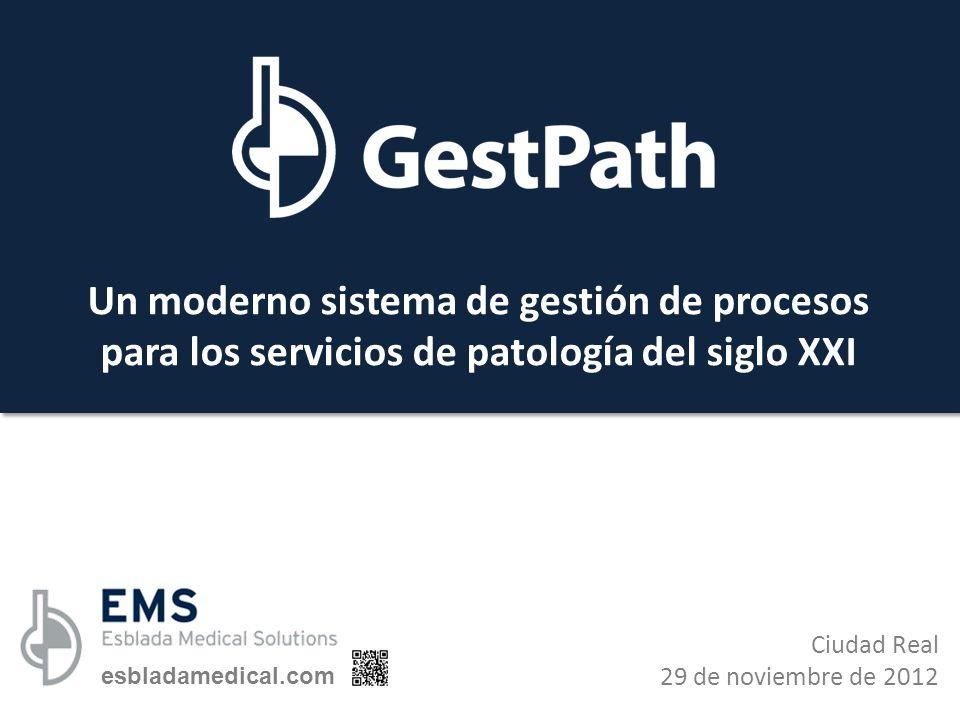 Ciudad Real 29 de noviembre de 2012 Un moderno sistema de gestión de procesos para los servicios de patología del siglo XXI esbladamedical.com