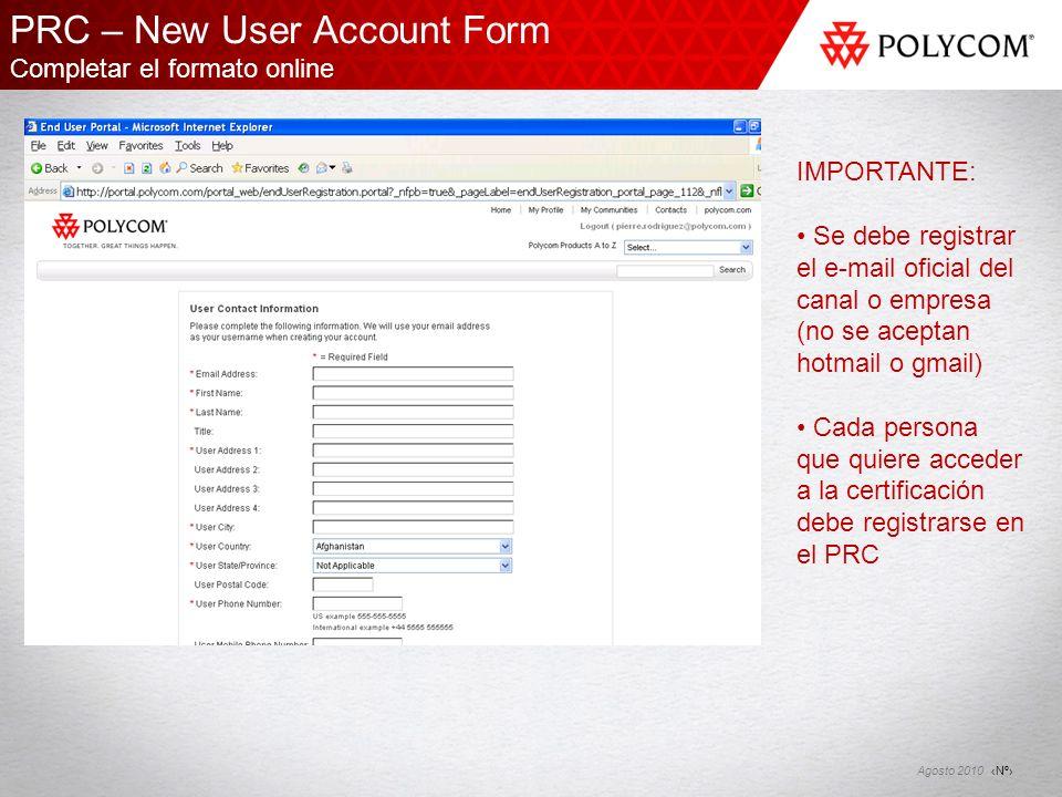 Nº Agosto 2010 PRC – New User Account Form Completar el formato online IMPORTANTE: Se debe registrar el e-mail oficial del canal o empresa (no se acep