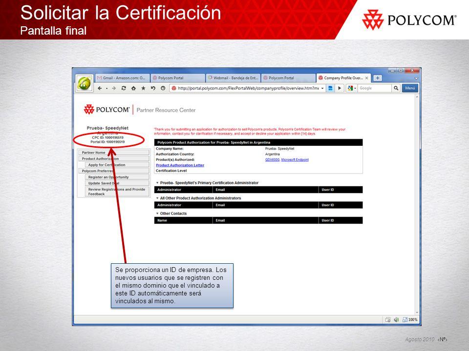 Nº Agosto 2010 Solicitar la Certificación Pantalla final Se proporciona un ID de empresa. Los nuevos usuarios que se registren con el mismo dominio qu