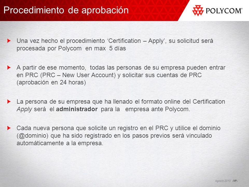 Nº Agosto 2010 Una vez hecho el procedimiento Certification – Apply, su solicitud será procesada por Polycom en max 5 días A partir de ese momento, to