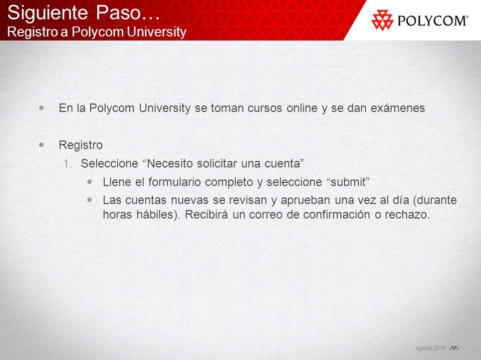 Nº Agosto 2010 En la Polycom University se toman cursos online y se dan exámenes Registro 1.Seleccione Necesito solicitar una cuenta Llene el formular