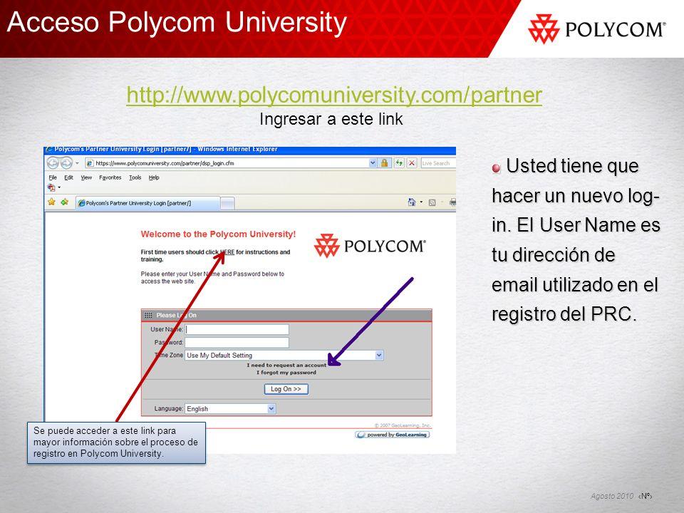 Nº Agosto 2010 Usted tiene que hacer un nuevo log- in. El User Name es tu dirección de email utilizado en el registro del PRC. Usted tiene que hacer u