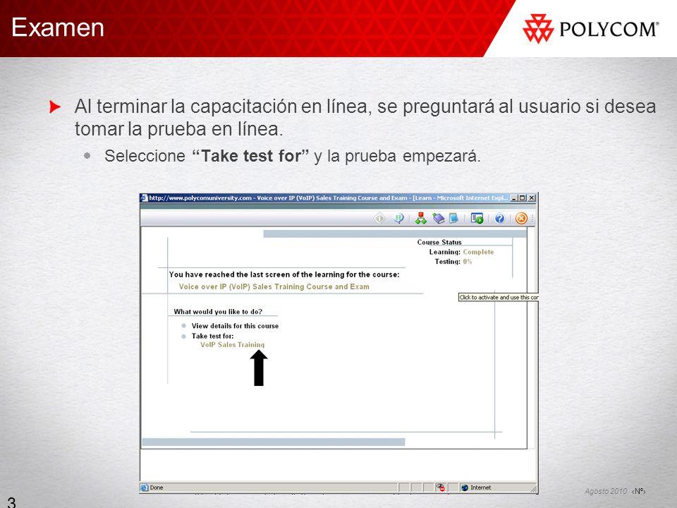 Nº Agosto 2010 30 Examen Al terminar la capacitación en línea, se preguntará al usuario si desea tomar la prueba en línea. Seleccione Take test for y