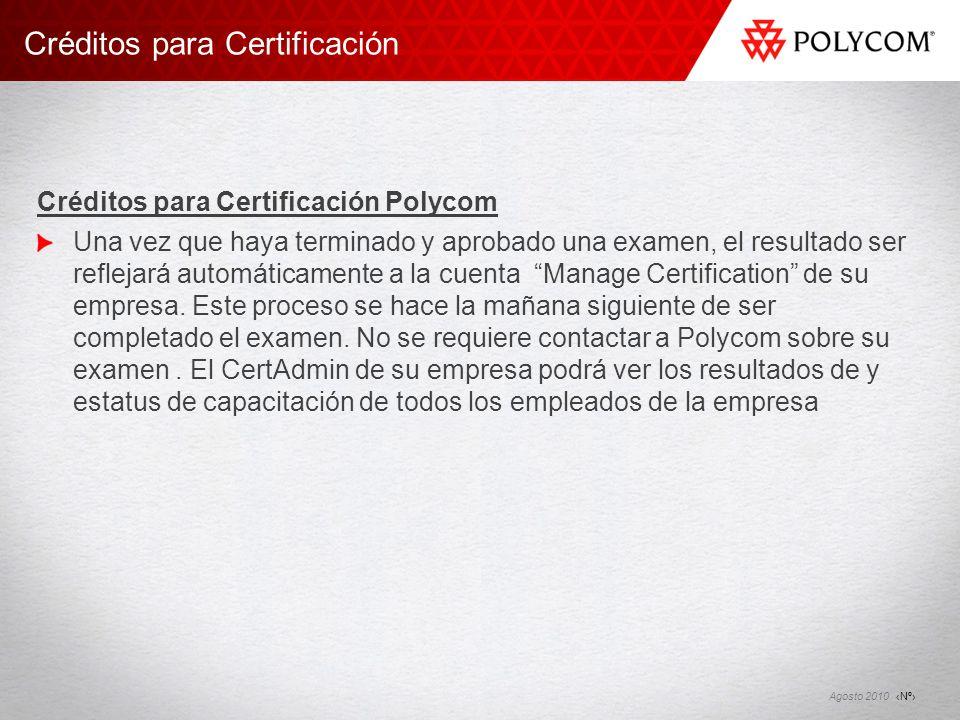 Nº Agosto 2010 Créditos para Certificación Créditos para Certificación Polycom Una vez que haya terminado y aprobado una examen, el resultado ser refl
