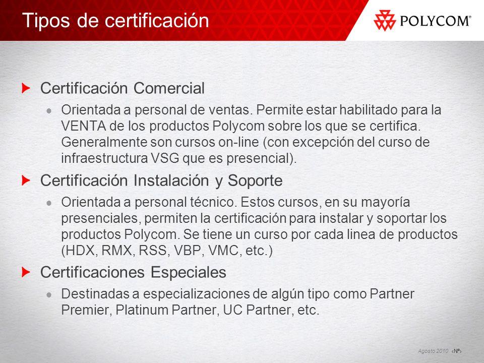 Nº Agosto 2010 Tipos de certificación Certificación Comercial Orientada a personal de ventas. Permite estar habilitado para la VENTA de los productos