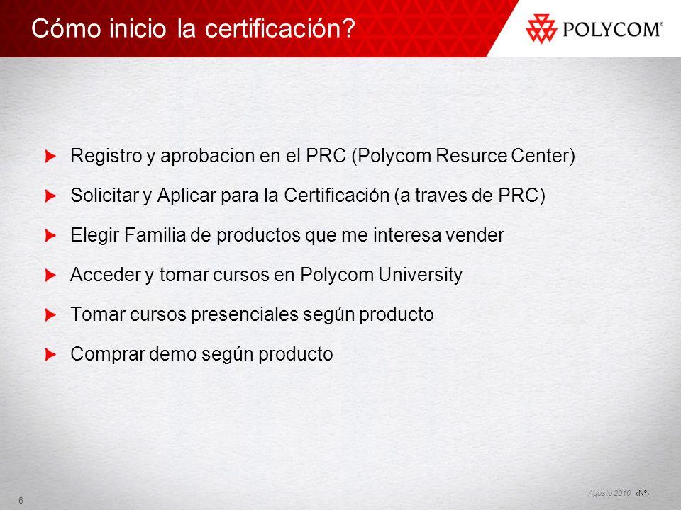 Nº Agosto 2010 Cómo inicio la certificación? Registro y aprobacion en el PRC (Polycom Resurce Center) Solicitar y Aplicar para la Certificación (a tra