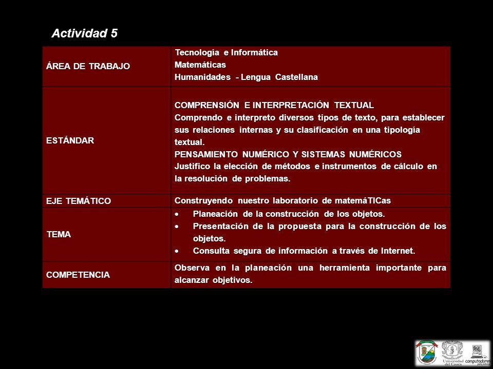 Actividad 5 ÁREA DE TRABAJO Tecnología e Informática Matemáticas Humanidades - Lengua Castellana ESTÁNDAR COMPRENSIÓN E INTERPRETACIÓN TEXTUAL Compren