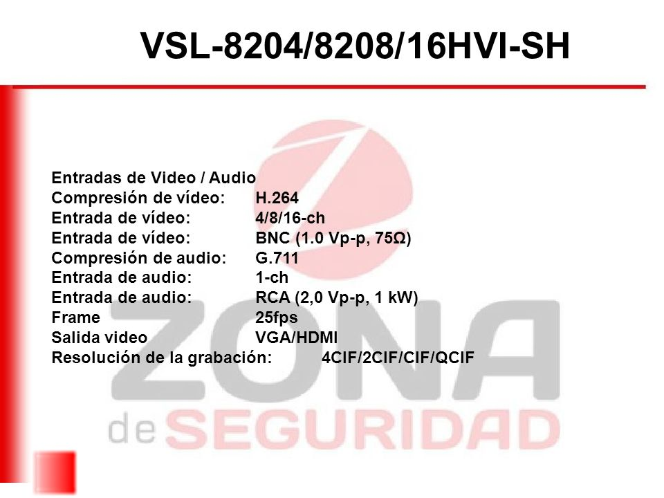 Entradas de Video / Audio Compresión de vídeo: H.264 Entrada de vídeo: 4/8/16-ch Entrada de vídeo: BNC (1.0 Vp-p, 75Ω) Compresión de audio: G.711 Entr