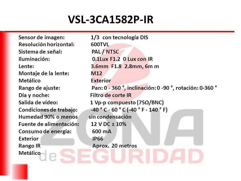 VSL-3CA1582P -VFIR3 General Sensor de imagen: 1/3 DIS Sistema de señal: PAL / NTSC Resolución horizontal: 600TVL Píxeles efectivos: 720 (H) x 480 (V) Min iluminación: 0.1Lux 0 Lux con IR Lente: 2.8-12 mm F1.4 Rango de ajuste: Pan: 0 - 360 ° Inclinación: 0 - 90 °, rotación: 0-360 ° Salida de vídeo: 1 Vp-p compuesto (75Ω/BNC) Funcionamiento -40 ° C - 60 ° C Humedad 90% o menos (sin condensación) Fuente de alimentación: 12 V DC ± 10% Consumo de energía: máx.
