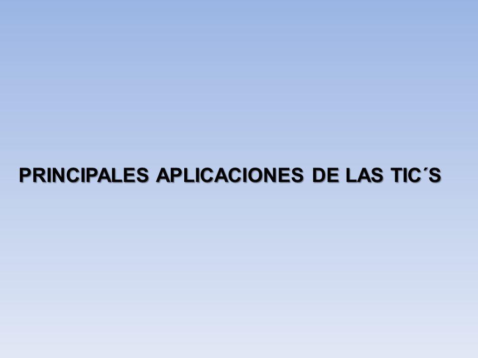 PRINCIPALES APLICACIONES DE LAS TIC´S