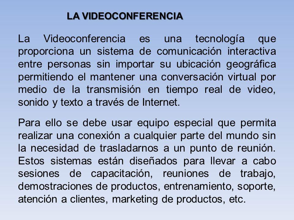 La Videoconferencia es una tecnología que proporciona un sistema de comunicación interactiva entre personas sin importar su ubicación geográfica permi
