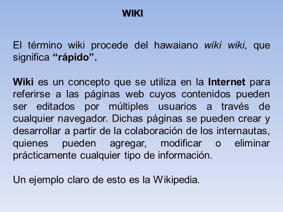 El término wiki procede del hawaiano wiki wiki, que significa rápido. Wiki es un concepto que se utiliza en la Internet para referirse a las páginas w
