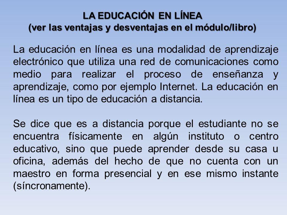 La educación en línea es una modalidad de aprendizaje electrónico que utiliza una red de comunicaciones como medio para realizar el proceso de enseñan