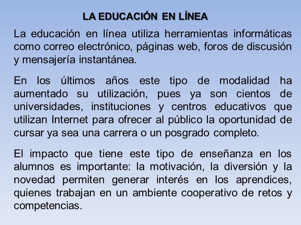 La educación en línea utiliza herramientas informáticas como correo electrónico, páginas web, foros de discusión y mensajería instantánea. En los últi