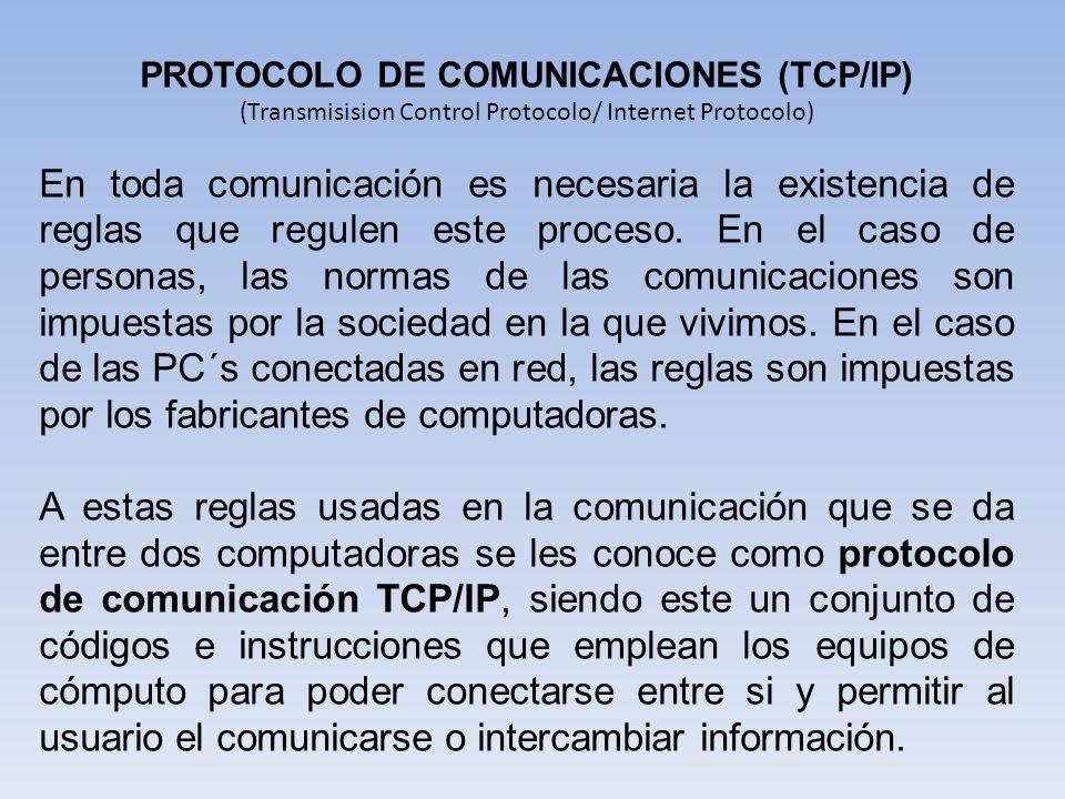 PROTOCOLO DE COMUNICACIONES (TCP/IP) (Transmisision Control Protocolo/ Internet Protocolo) En toda comunicación es necesaria la existencia de reglas q