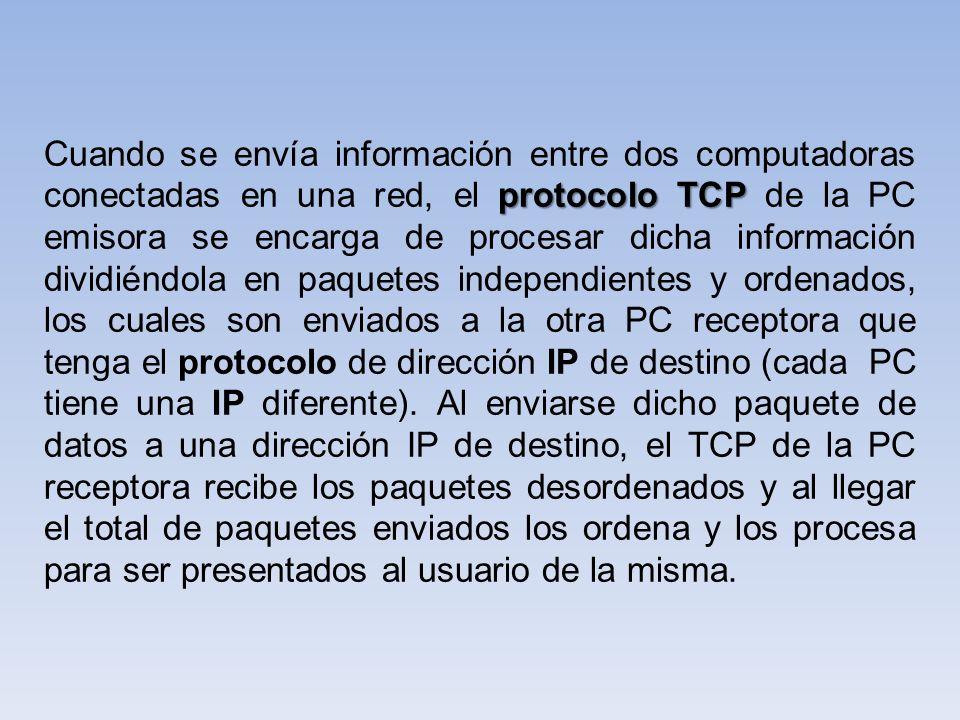 protocolo TCP Cuando se envía información entre dos computadoras conectadas en una red, el protocolo TCP de la PC emisora se encarga de procesar dicha