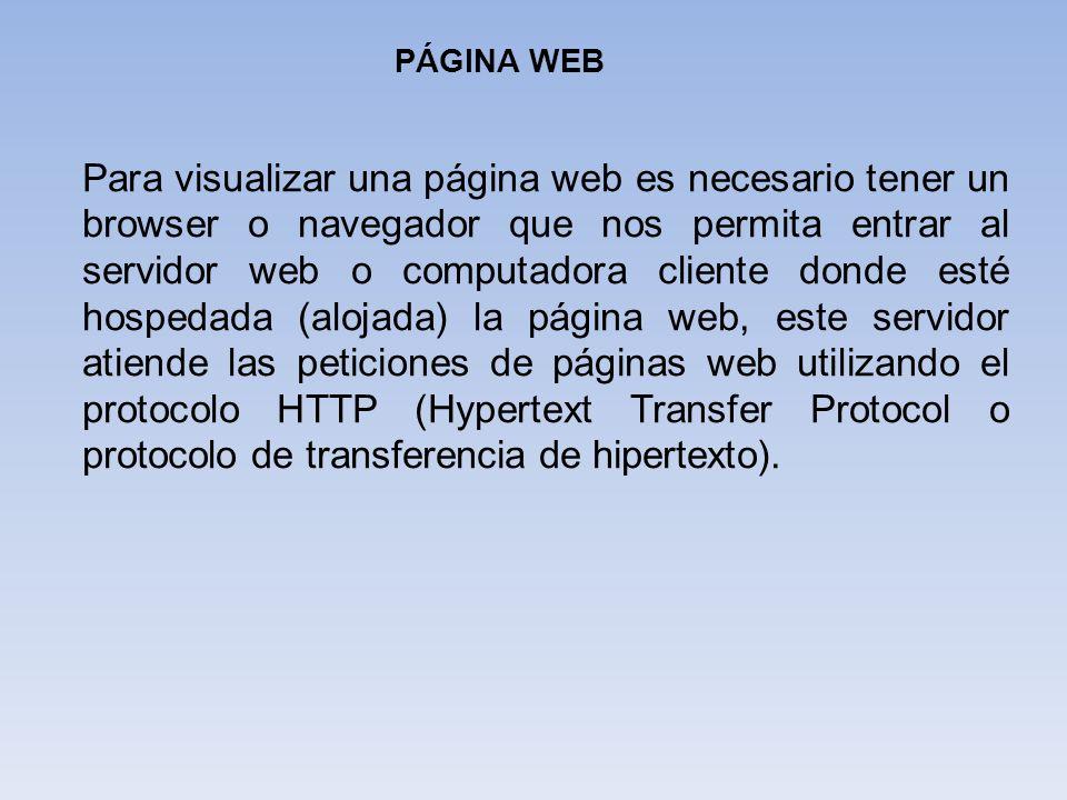 PÁGINA WEB Para visualizar una página web es necesario tener un browser o navegador que nos permita entrar al servidor web o computadora cliente donde