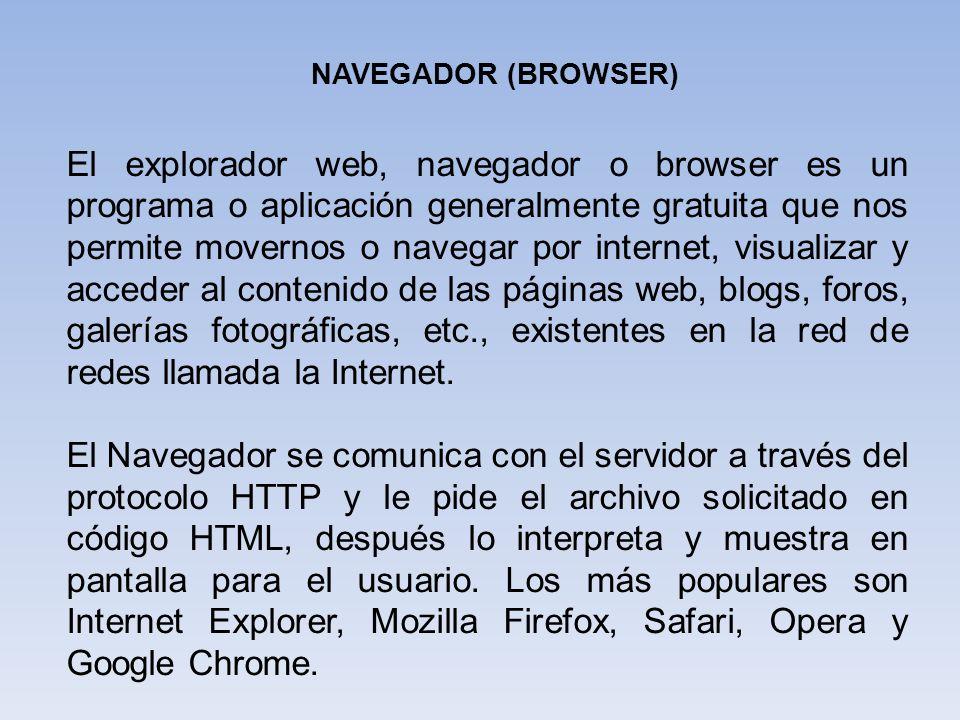 El explorador web, navegador o browser es un programa o aplicación generalmente gratuita que nos permite movernos o navegar por internet, visualizar y